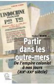 BONIN Hubert (sous la direction de) - Partir dans les outre-mers. De l'Empire colonial à nos jours (XIXe - XXIe siècles)