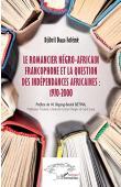 DIALLO FALEME Djibril - Le romancier négro-africain francophone et la question des indépendances africaines : 1970-2000