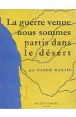 MARTIN Henno - La guerre venue nous sommes partis dans le désert
