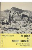 BALSAN François - A pied au Nord Somali, grenier d'aromates des Pharaons