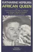 HEPBURN Katharine - African Queen, ou comment je suis allée en Afrique avec Bogart, Bacall et Huston et faillis perdre la raison