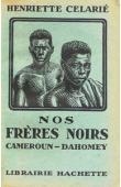 CELARIE Henriette - Nos frères noirs. Cameroun - Dahomey
