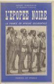 BORDEAUX Henry - L'épopée noire. La France en Afrique occidentale