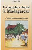 ELLIS Stephen - Un complot colonial à Madagascar. L'affaire Rainandriamampandry