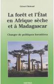 BUTTOUD Gérard - La forêt et l'Etat en Afrique sèche et à Madagascar. Changer de politiques forestières
