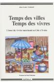 CHALEARD Jean-Louis - Temps des villes, temps des vivres. L'essor du vivrier marchand en Côte d'Ivoire