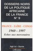 Dossiers Noirs - 09 / France - Zaïre - Congo, 1960-1997. Echec aux mercenaires