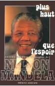 MANDELA Nelson, MEER Fatima - Plus haut que l'espoir. Une biographie de Nelson Mandela