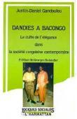 GANDOULOU Justin Daniel - Dandies à Bacongo. Le culte de l'élégance dans la société congolaise contemporaine