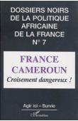 Dossiers Noirs - 07 - France-Cameroun: croisement dangereux