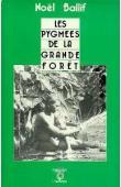 BALLIF Noel - Les Pygmées de la grande forêt