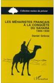 GREVOZ Daniel - Les Méharistes français à la conquête du Sahara: 1900-1930