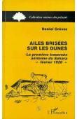 GREVOZ Daniel - Ailes brisées sur les dunes: la première traversée aérienne du Sahara: février 1920