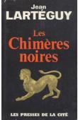 LARTEGUY Jean - Les chimères noires