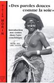 MORIN Didier - Des paroles douces comme de la soie: introduction aux contes dans l'aire couchitique (bedja, afar, saho, somali)
