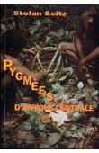 SEITZ Stefan - Pygmées d'Afrique centrale