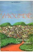 FRANQUEVILLE André - Yaoundé, construire une capitale