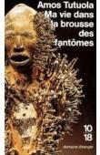 TUTUOLA Amos - Ma vie dans la brousse des fantômes