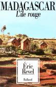 REVEL Eric - Madagascar, l'île rouge. Les remords d'un président déchu, Didier Ratsiraka, 1976-1993
