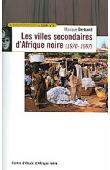 BERTRAND Monique, GIRAUT Frédéric - Les villes secondaires d'Afrique noire. 1970-1997: bibliographie analytique et commentée