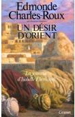 CHARLES-ROUX Edmonde - Un désir d'Orient: jeunesse d'Isabelle Eberhardt, 1877-1899