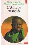 DUMONT René, MOTTIN Marie-France - L'Afrique étranglée. Zambie, Tanzanie, Sénégal, Côte d'Ivoire, Guinée Bissau, Cap-Vert