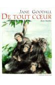 GOODALL Jane, MARKS Alan - De tout coeur : Dix messages d'amour dans la vie des chimpanzés