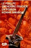 FRADIER Catherine - Un poison nommé Rwanda