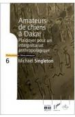SINGLETON Michael - Amateurs de chiens à Dakar. Plaidoyer pour un interprétariat anthropologique