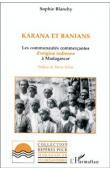 BLANCHY Sophie - Karana et Banians: les communautés commerçantes d'origine indienne à Madagascar