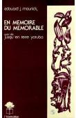 MAUNICK Edouard Joseph - En mémoire du mémorable, suivi de Jusqu'en terre Yoruba