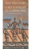 LOUDE Jean-Yves - Le roi d'Afrique et la reine Mer