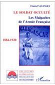 VALENSKY Chantal - Le soldat occulté. Les Malgaches de l'Armée française, 1884-1920
