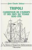 ZELTNER Jean-Claude - Tripoli carrefour de l'Europe et des pays du Tchad 1500-1795