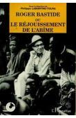 LABURTHE-TOLRA Philippe, (éditeur) - Roger Bastide ou le réjouissement de l'abîme