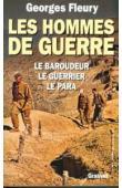 FLEURY Georges - Les hommes de guerre: le baroudeur, le guerrier, le para