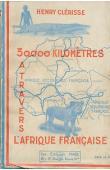 CLERISSE Henry - 30.000 kilomètres à travers l'Afrique française: 1/ D'alger à la Côte d'Ivoire par le Tanesrouft et le Soudan. 2/ De la Côte d'Ivoire au Ouadaï par la Hte Volta, le Niger, le Nigeria. 3/ Du Soudan en Algérie par l'Adrar des Iforas et le