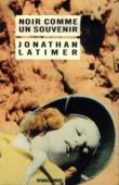 LATIMER Jonathan - Noir comme un souvenir