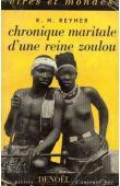 REYHER R. H. - Chronique maritale d'une reine zoulou