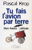KROP Pascal - Tu fais l'avion par terre: dico franco-africain