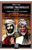 COMTE Gilbert - L'Empire triomphant 1871-1936 : Tome 1/ Afrique occidentale et équatoriale