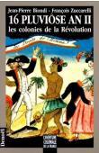BIONDI Jean-Pierre, ZUCCARELLI François - 16 pluviôse an II: les colonies de la Révolution