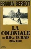 BERGOT Erwan - La Coloniale: du Rif au Tchad