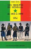 GENTIL Pierre - Les troupes du Sénégal de 1816 à 1890. Tome 1: Soldats au Sénégal, du colonel Schmalz au général Faidherbe (1816-1865)