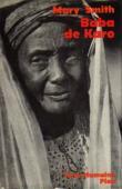 SMITH Mary, GIWA Baba - Baba de Karo. L'autobiographie d'une musulmane haoussa du nigéria. Textes de Baba Giwa rassemblés et présentés par Mary F. Smith (édition de 1969)