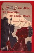 THIEFFRY E. - En avion de Bruxelles au Congo Belge. Histoire de la première liaison aérienne entre la Belgique et sa colonie. Bruxelles / Léopoldville 1925