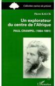 KALCK Pierre - Un explorateur du centre de l'Afrique: Paul Crampel (1864-1891) Réédition de 2000