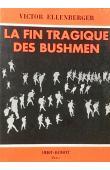 ELLENBERGER Victor - La fin tragique des bushmen: les derniers hommes vivants de l'age de la pierre (avec sa jaquette illustrée)