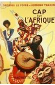 LE FEVRE Georges, TRANIN Edmond - Cap sur l'Afrique (avec sa jaquette)