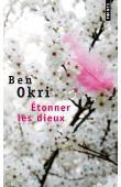 OKRI Ben - Etonner les Dieux (Edition plus récente)